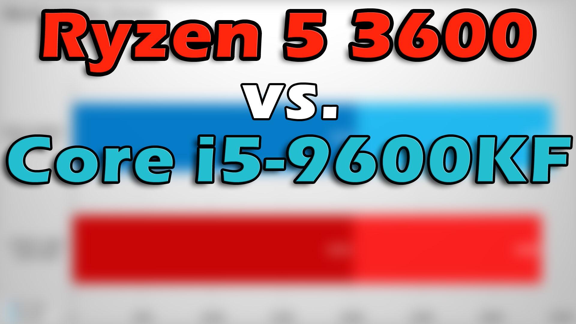 Ryzen 5 3600 vs. i5-9600KF