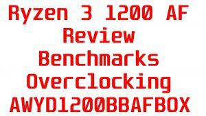 Ryzen 3 1200 AF Review, Benchmarks, Overclocking