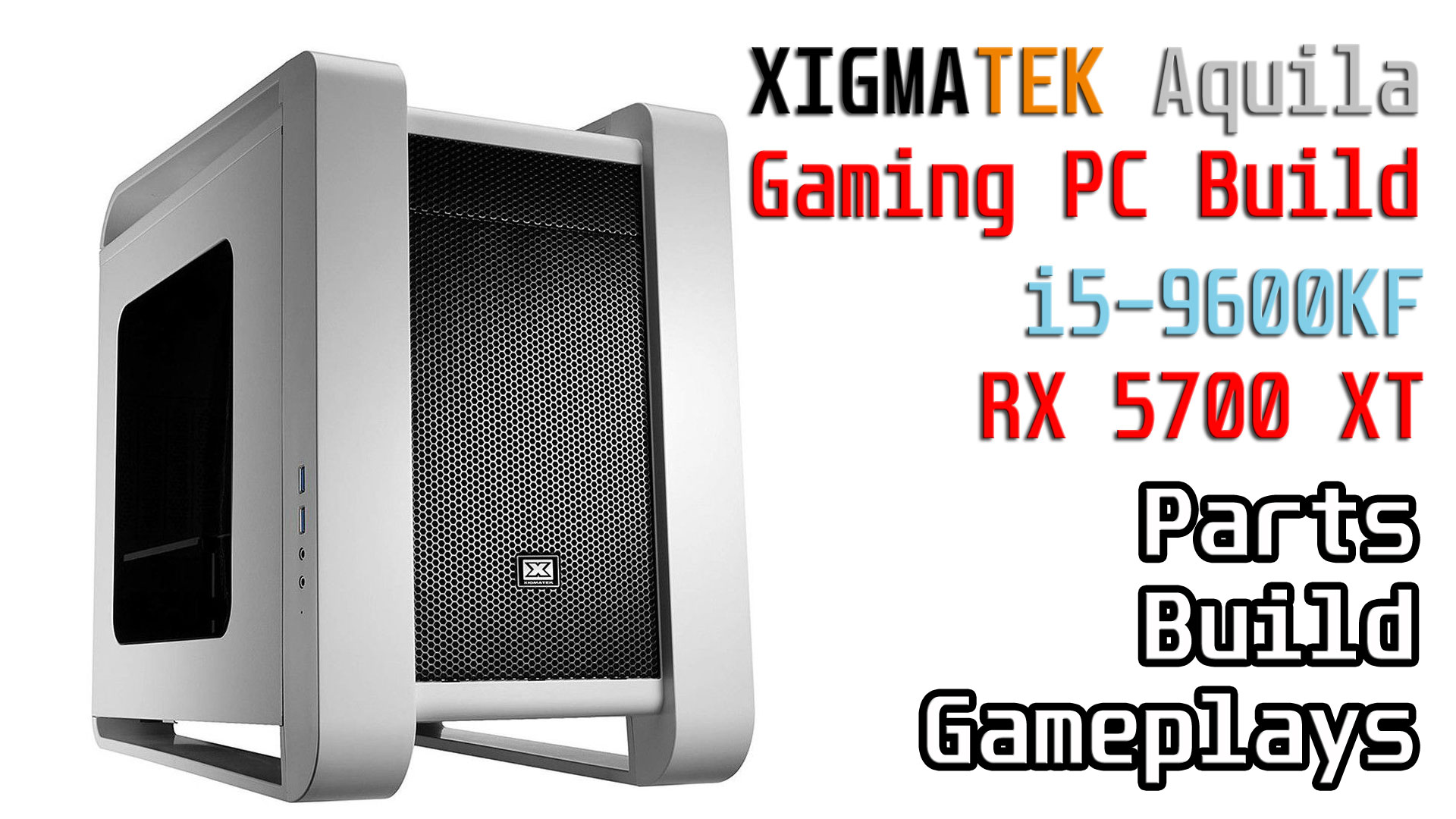 Xigmatek Aquila Gaming PC Build Core i5-9600KF & RX 5700 XT